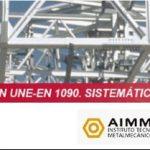 """Jornada """"Certificación según UNE-EN 1090. Sistema de adecuación"""" 30 junio 2015 – 10 h"""